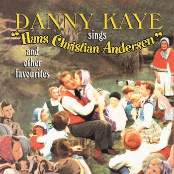 Danny Kaye - Danny Kaye Sings Hans Christian Andersen And Other Favourites