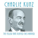 Charlie Kunz - Feller That Played The Pianner
