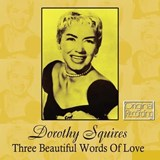 Dorothy Squires - Three Beautiful Words Of Love