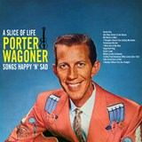Porter Wagoner - A Slice Of Life - Songs Happy 'N' Sad