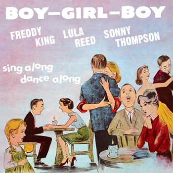 Freddy King, Lula Reed & Sonny Thompson - Boy Girl Boy